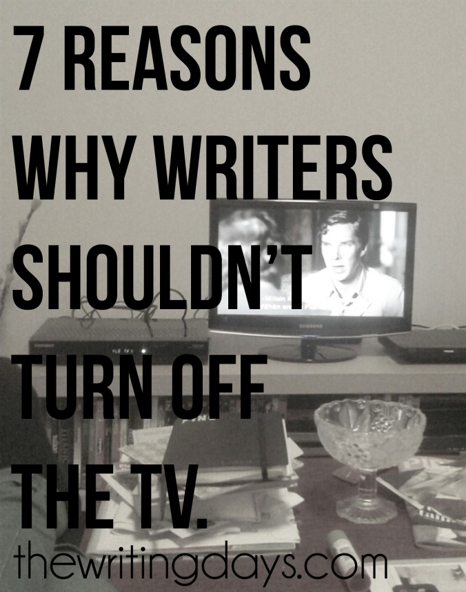 The Writing Days / 7 Reasons Why Writers Shouldn't Turn Off the TV