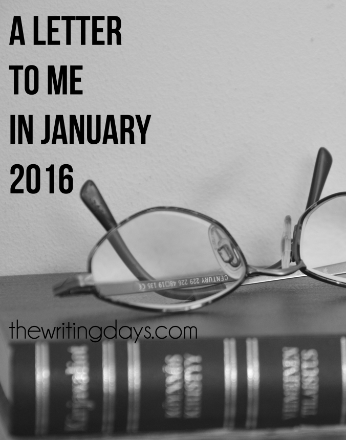 The Writing Days / A Letter to Me in January 2016